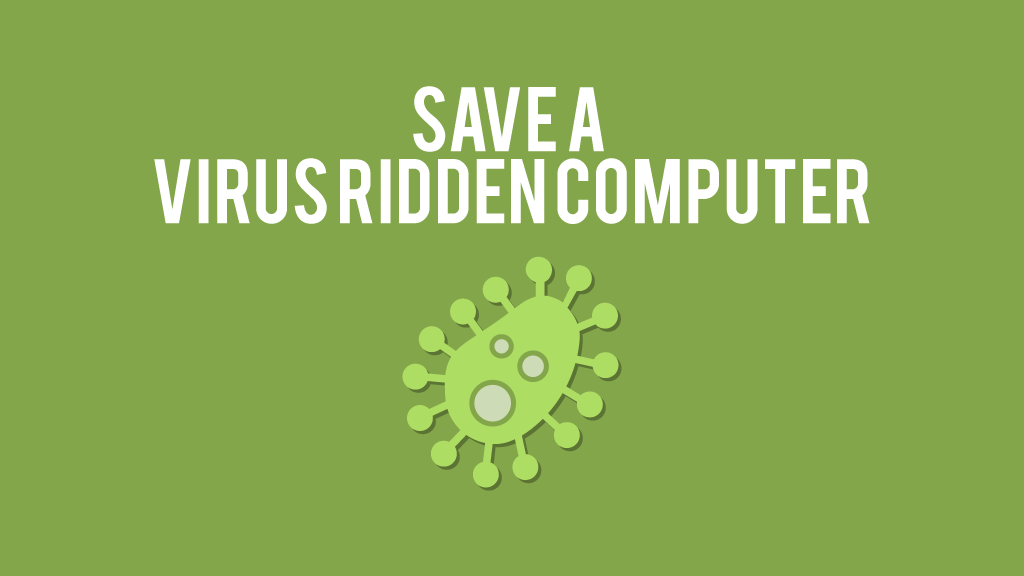 Save a virus ridden computer