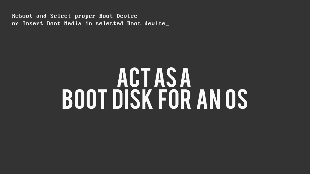 Act as a boot disk for an OS