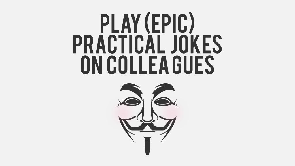 Play (epic)  practical jokes on colleagues