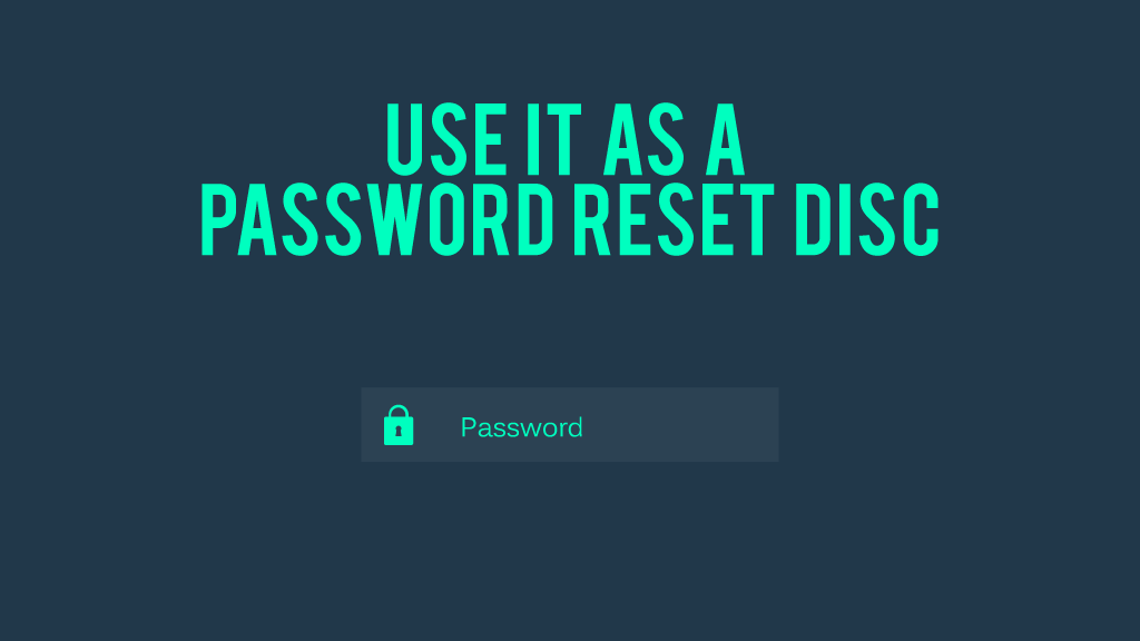 Use it as a password reset disc