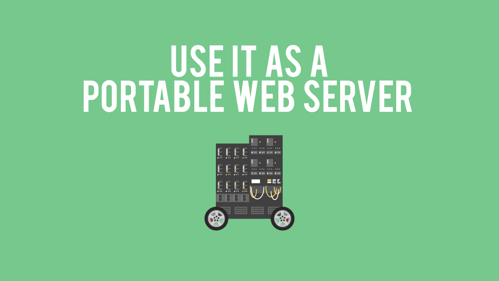 Use it as a portable web server