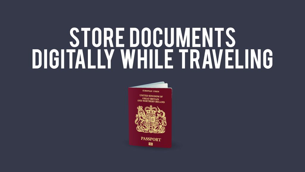Store documents digitally while traveling
