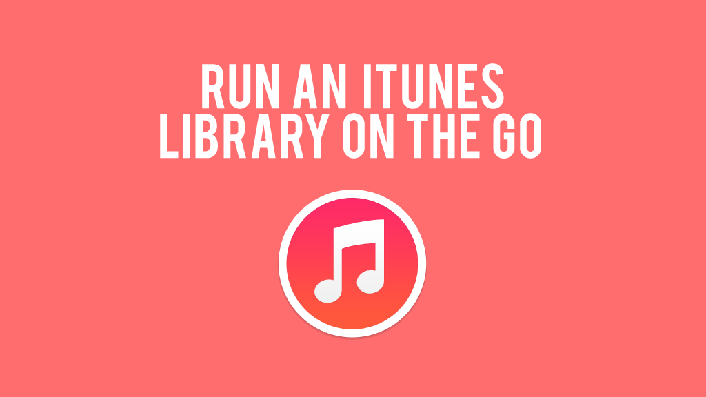 Run an iTunes library on the go